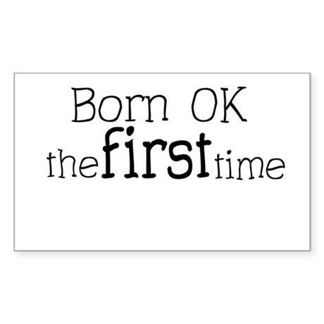 Born OK the first time Rectangle Sticker