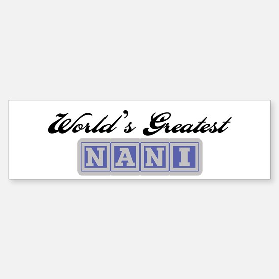 World's Greatest Nani Bumper Bumper Bumper Sticker