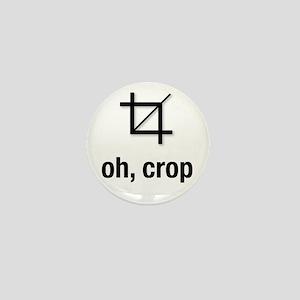 """oh, crop"" Mini Button"