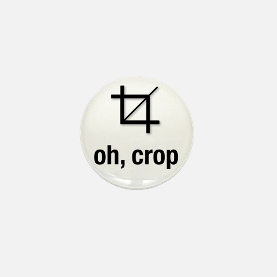 """oh, crop"" Mini Button"