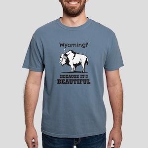 Wyoming? Because It's Beautiful T-Shirt