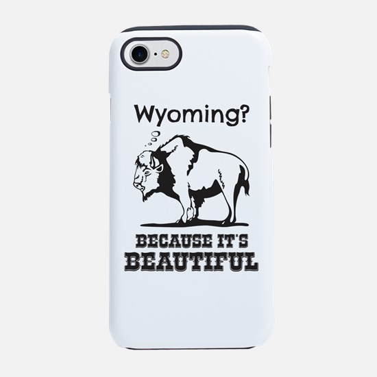Wyoming? Because It's Be iPhone 8/7 Tough Case