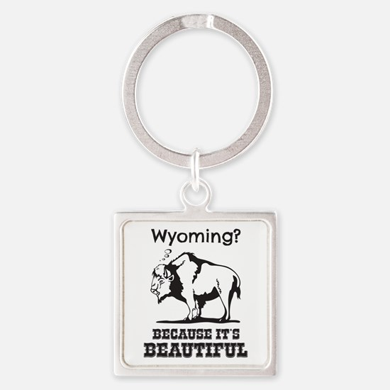 Wyoming? Because It's Beautiful Keychains