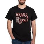 Wanna Race? Dark T-Shirt