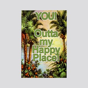 YOU! Out of my Happy Place! Rectangle Magnet