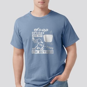 Soap Operas Are My Full- Time Job T Shirt T-Shirt
