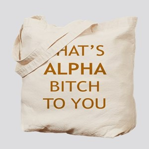 Alpha Bitch With Attitude Tote Bag