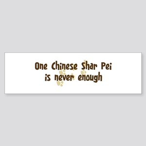 Never enough: Chinese Shar Pe Bumper Sticker