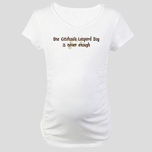 Never enough: Catahoula Leopa Maternity T-Shirt