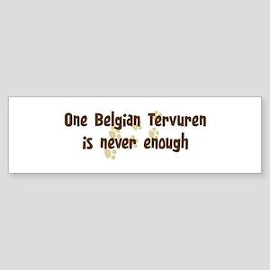 Never enough: Belgian Tervure Bumper Sticker