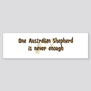 Never enough: Australian Shep Bumper Sticker
