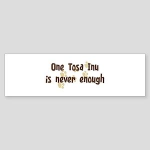 Never enough: Tosa Inu Bumper Sticker