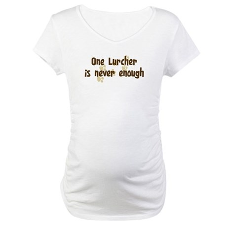 Never enough: Lurcher Maternity T-Shirt