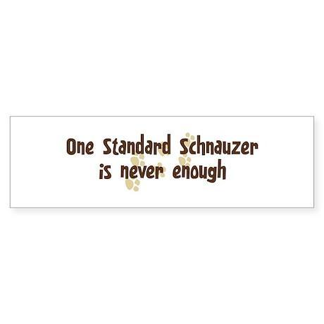 Never enough: Standard Schnau Bumper Sticker