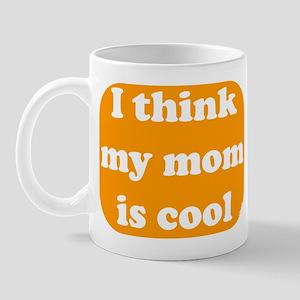 I think my mom is cool Mug