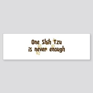 Never enough: Shih Tzu Bumper Sticker