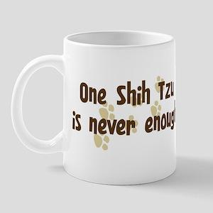 Never enough: Shih Tzu Mug