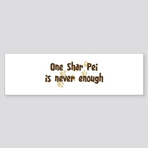Never enough: Shar Pei Bumper Sticker