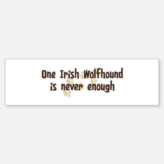 Never enough: Irish Wolfhound Bumper Bumper Bumper Sticker