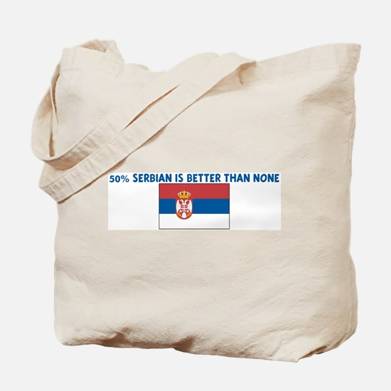 50 PERCENT SERBIAN IS BETTER  Tote Bag