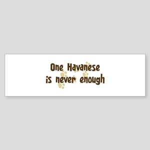 Never enough: Havanese Bumper Sticker
