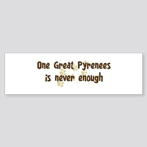 Never enough: Great Pyrenees Bumper Sticker