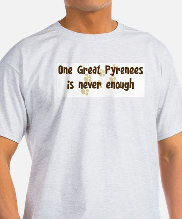 Never enough: Great Pyrenees T-Shirt