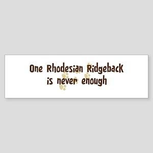Never enough: Rhodesian Ridge Bumper Sticker