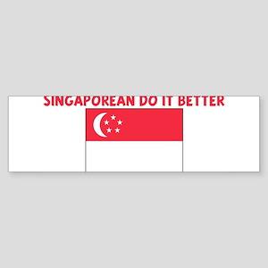 SINGAPOREAN DO IT BETTER Bumper Sticker
