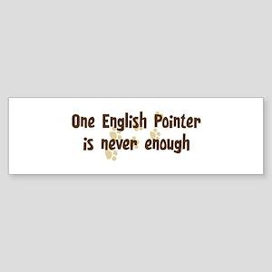 Never enough: English Pointer Bumper Sticker