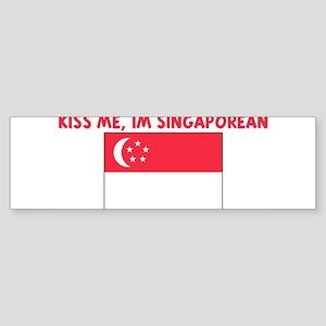 KISS ME IM SINGAPOREAN Bumper Sticker