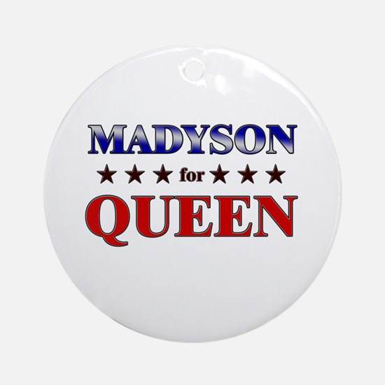 MADYSON for queen Ornament (Round)
