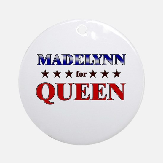 MADELYNN for queen Ornament (Round)
