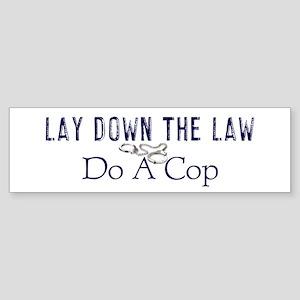 Lay Down The Law Bumper Sticker