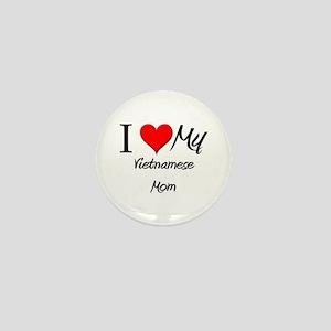 I Love My Vietnamese Mom Mini Button