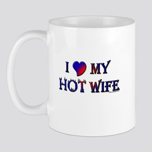 I LOVE MY HOT WIFE Mug