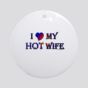 I LOVE MY HOT WIFE Ornament (Round)