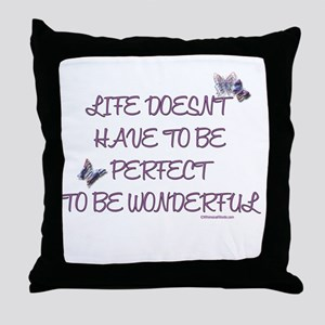Life doesn't have to be perfect Throw Pillow