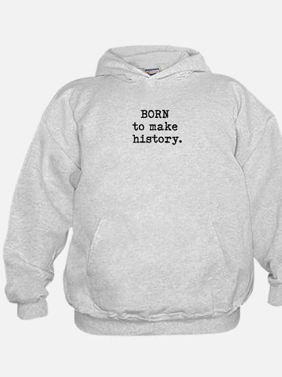 Born to Make History Sweatshirt