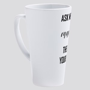 ASK ME HOW... 17 oz Latte Mug
