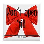 Dont Open Til ______ Tile Coaster