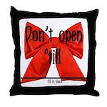 Dont Open Til ______ Throw Pillow