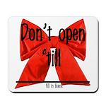 Dont Open Til ______ Mousepad