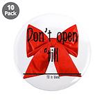 "Dont Open Til ______ 3.5"" Button (10 pack)"