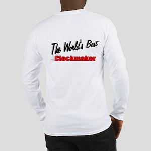 """""""The World's Best Clockmaker"""" Long Sleeve T-Shirt"""