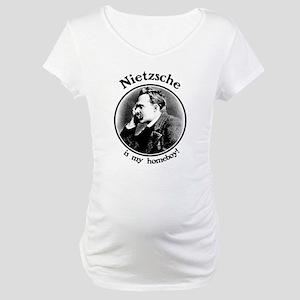 Nietzsche is my homeboy! Maternity T-Shirt