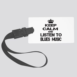 Keep Calm And Listen to Blues Mu Large Luggage Tag