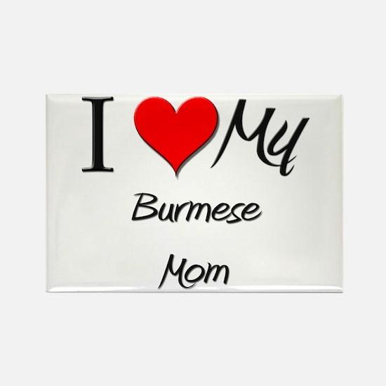 I Love My Burmese Mom Rectangle Magnet