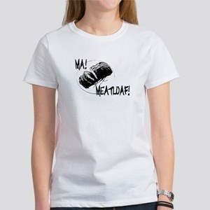 Ma Meatloaf! Women's T-Shirt