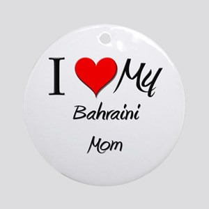 I Love My Bahraini Mom Ornament (Round)